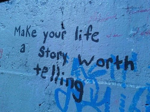 Make Your Life A Story Worth Telling