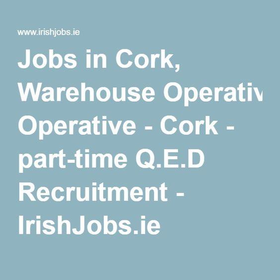 Jobs in Cork, Warehouse Operative - Cork - part-time Q.E.D Recruitment - IrishJobs.ie