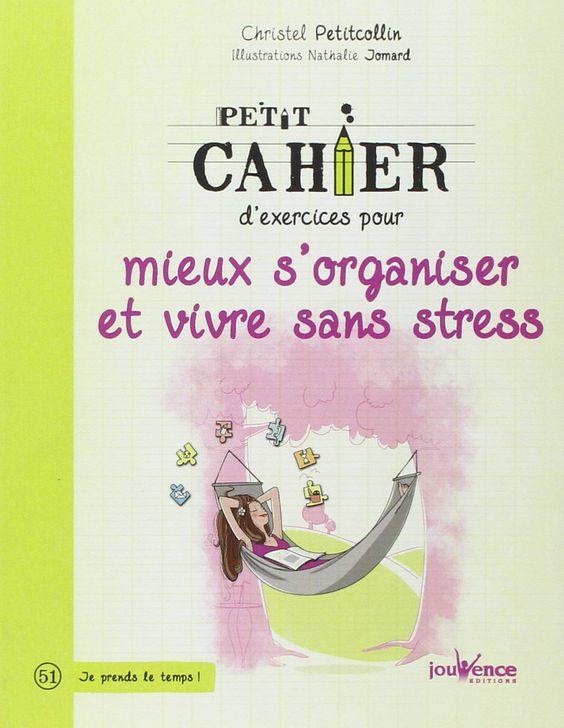 Amazon.fr - Petit cahier d'exercices pour mieux s'organiser et vivre sans stress - Christel Petitcollin, Nathalie Jomard - Livres