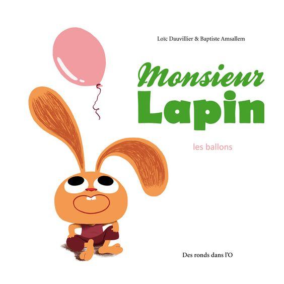 Monsieur Lapin, les ballons de Loïc Dauvillier et Baptiste Amsallem - Editions Des ronds dans l'O (2014)