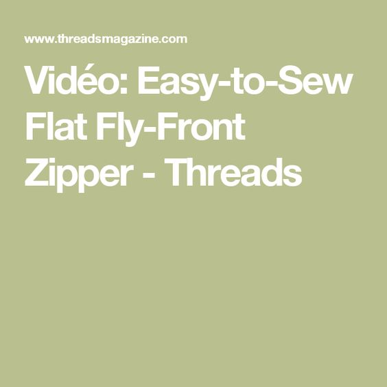 Vidéo: Easy-to-Sew Flat Fly-Front Zipper - Threads