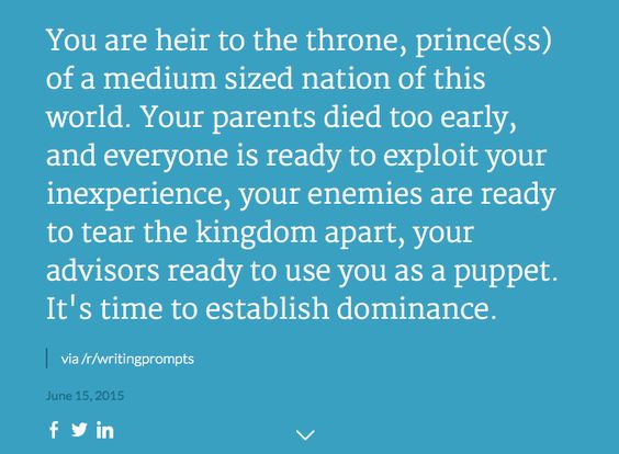 WRITING PROMPT: You are heir to the throne, prince(ss) of a medium sized nation of this world. Your parents died too early and everyone is ready to exploit your inexperience, your enemies are ready to tear the kingdom apart, your advisers ready to use you as a puppet. It's time to establish dominance.