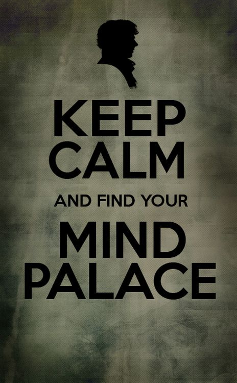 Keep Calm and find your Mind Palace: