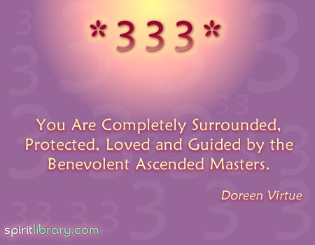 Seeing 333 means that one or more ascended masters are with you to guide you and protect you...