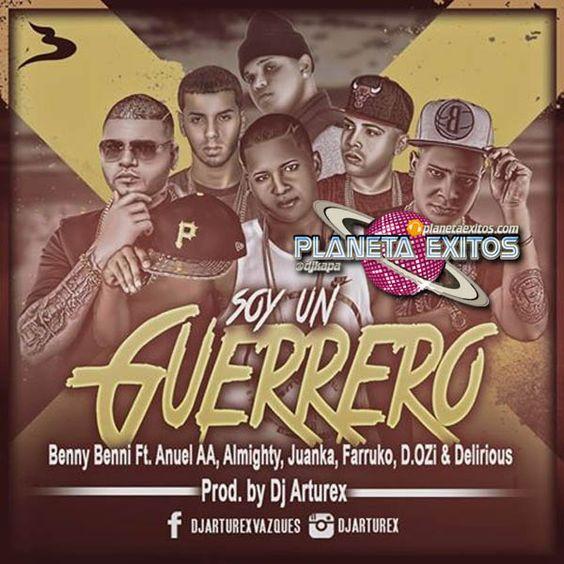 Benny Benni Ft Anuel AA , Almighty, Juanka El Problematik, Farruko, D.OZi Y Delirious - Soy Un Guerrero (DJ Arturex Remix)