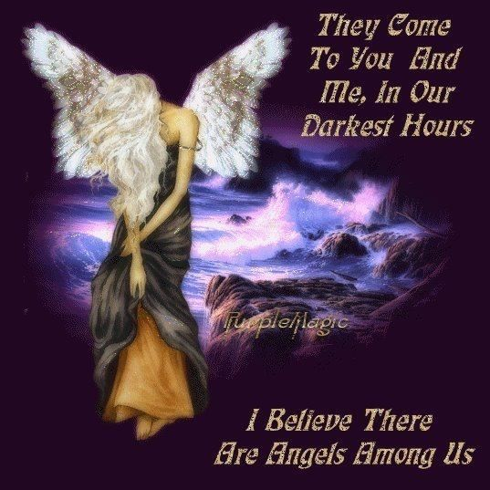 They come to you and me, In Our Darkest Hours ~ I Believe There Are Angels Among Us.  ^i^ •♡• ^i^