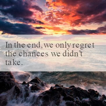 Quote4life.me :: In the end, we only regret the chances we didn't take.