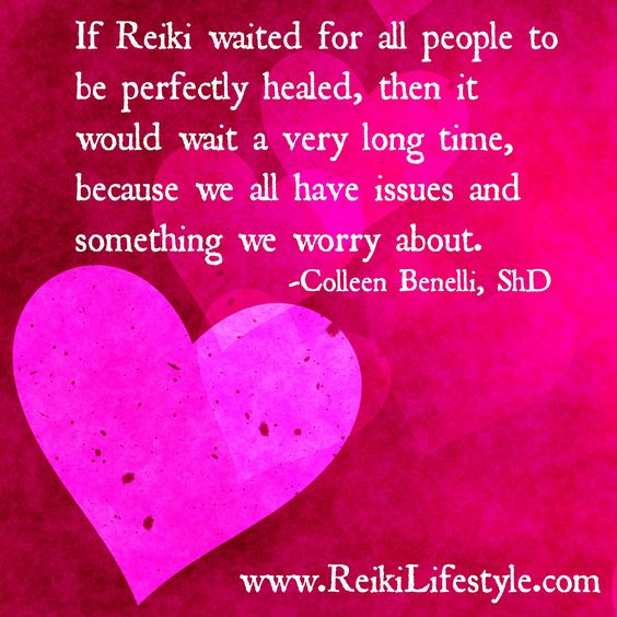If Reiki waited for all people to be perfectly healed, the it would wait a very long time, because we all have issues and something we worry about. - Colleen Benelli    #Reiki #Healing #Classes  www.reikilifestyle.com