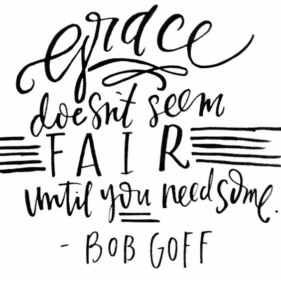 Inspiring quote: Grace doesn't seem fair until you need some. -Bob Goff. #quote #inspiration #grace #bobgoff