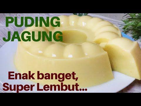 Resep Puding Jagung Manis Enak Dan Lembut Youtube Puding Cemilan Resep