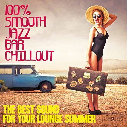 VA - 100% Smooth Jazz Bar Chillout: The Best Sound for Your Lounge Summer (2017)