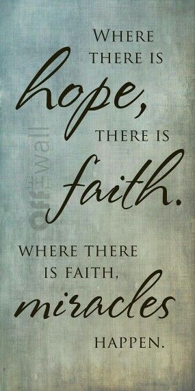 Bible Verses About Faith: where there is hope, there is faith where there is faith miracles heppen