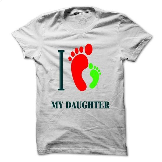 I LOVE MY DAUGHTER - t shirt printing #hoodie #fashion