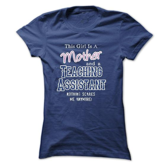 This girl is a mother and a Teaching Assistant  T Shirt, Hoodie, Sweatshirt