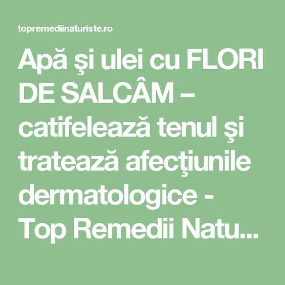 Apă şi ulei cu FLORI DE SALCÂM – catifelează tenul şi tratează ...