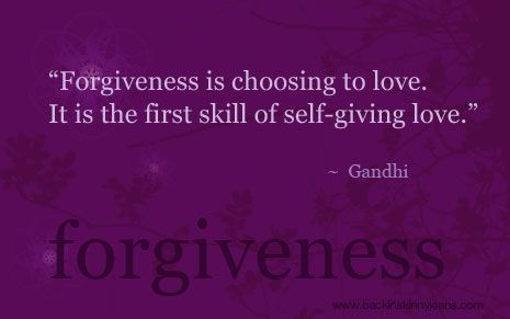 Forgiveness is choosing to love.