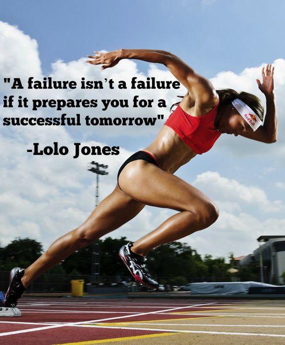 """""""A failure isn't a failure if it prepares you for a successful tomorrow."""" -Lolo Jones"""