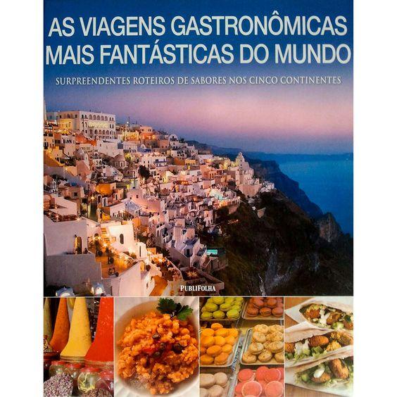 Livro - As Viagens Gastronômicas mais Fantásticas do Mundo - Submarino.com.br