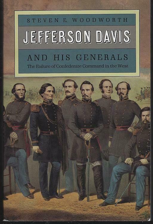 Jefferson Davis And His Generals The Failure Of Confederate Command In The West Jefferson Davis Civil War Books Modern War