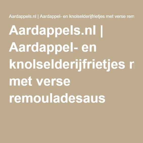 Aardappels.nl | Aardappel- en knolselderijfrietjes met verse remouladesaus