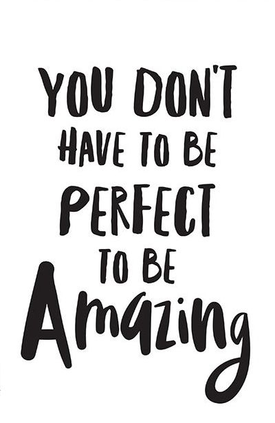 You don't have to be perfect to be amazing.: