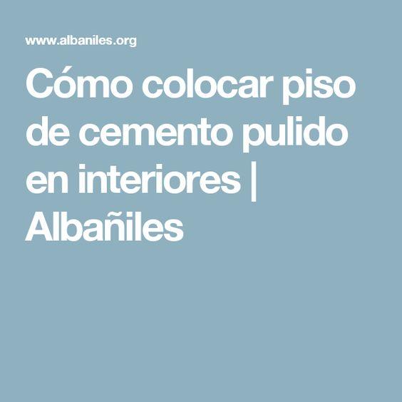 Cómo colocar piso de cemento pulido en interiores   Albañiles