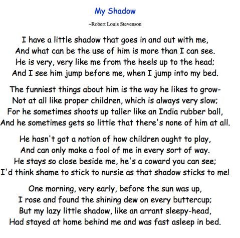 My Shadow, By:Robert Louis Stevenson.