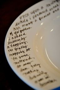Buy some cheap plates at the dollar store and a pen to write on porcelain and bake in the oven for 30 minutes and you've some customized plates! Here's the link to more detailed instructions: