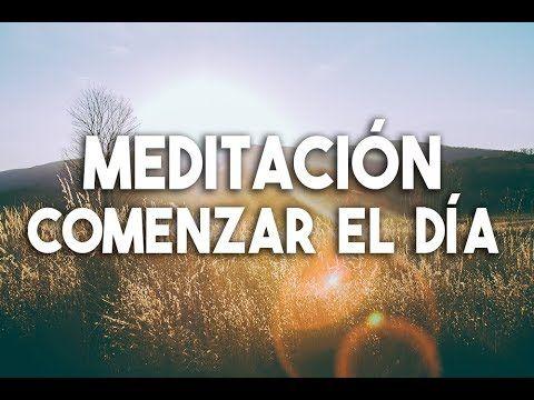 Meditación Para Comenzar El Día Para Las Mañanas Meditación Por La Mañana Por El Día Easy Zen Y Meditacion Mindfulness Meditacion Meditaciones Guiadas