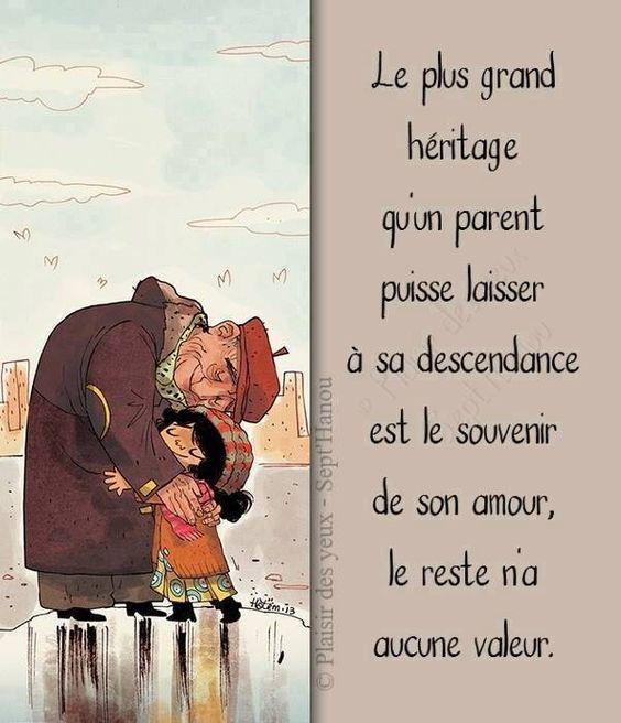 Le plus grand héritage qu'un parent puisse laisser à sa descendance est le souvenir de son amour, le reste n'a aucune valeur.