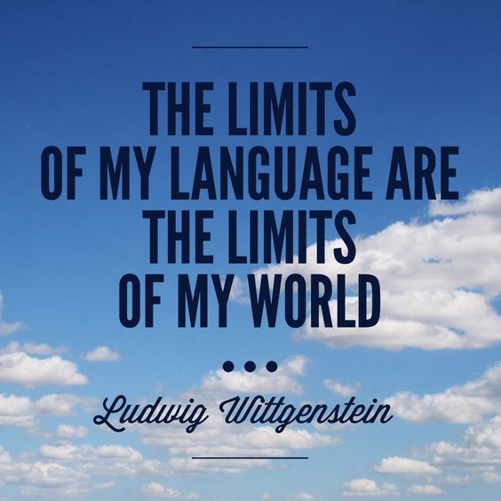 "Quote about language learning. ""The limits of my language are the limits of my World"". Ludwig Wittgenstein"