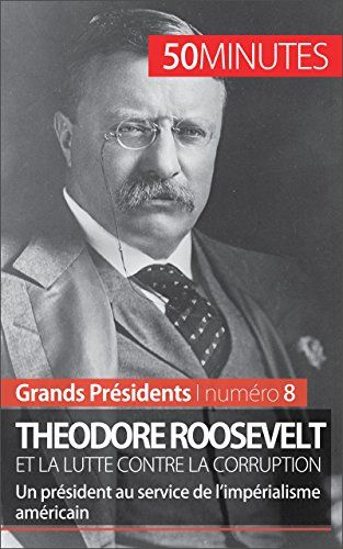 Telecharger Theodore Roosevelt Et La Lutte Contre La Corruption Un President Au Service De L Imperialisme Ameri Livres Gratuits En Ligne Livres En Ligne Lutte