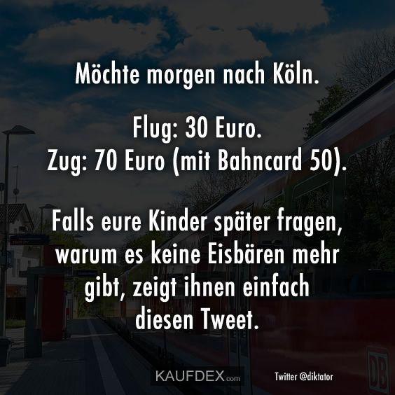 Mochte Morgen Nach Koln Flug 30 Euro Zug 70 Euro Mit Kaufdex Zitate Lustig Lustige Spruche Spruche Veranderung