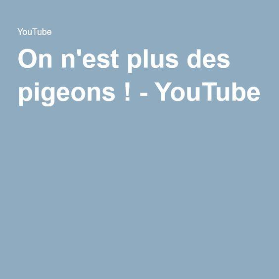 On n'est plus des pigeons ! - YouTube