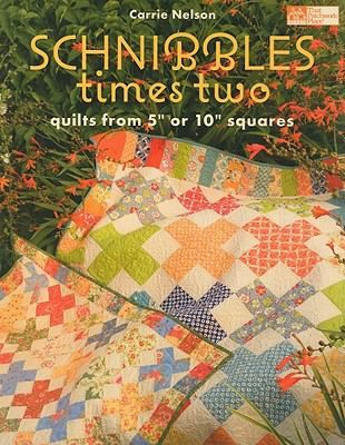 """Schnibbles times two : quilts from 5"""" or 10"""" squares."""