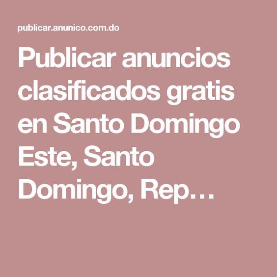 Publicar anuncios clasificados gratis en Santo Domingo Este, Santo Domingo, Rep…