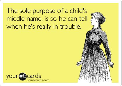 I didn't know why my child had a middle name until he entered toddlerhood...