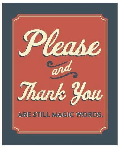 Please...always try to say 'please' & 'thank you'...thank you!