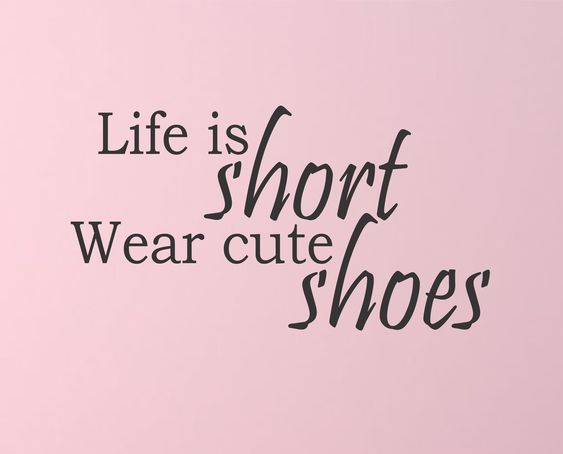 Life is Short Wear Cute Shoes! Here's a great wall quote for the bedroom or closet. Dimensions: This quote measures 22