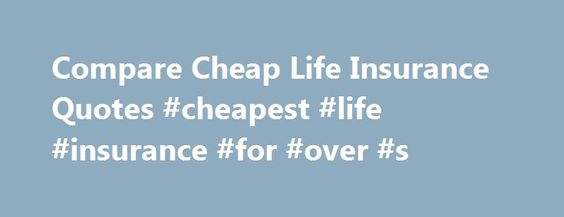 Cheap Life Insurance Quotes Amazing Compare Cheap Life Insurance Quotes #cheapest #life #insurance #for