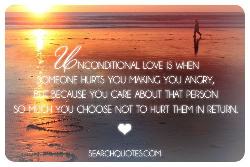 Unconditional Love Is When Someone Hurts You Making You