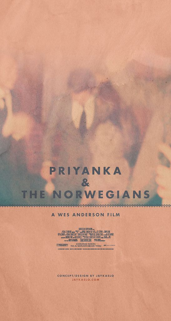 0070: Faux Wes Anderson film: PRIYANKA & THE NORWEGIANS.  *Based on a true story!  :)