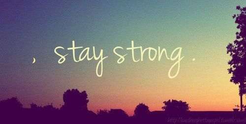 mantente fuerte= stay strong