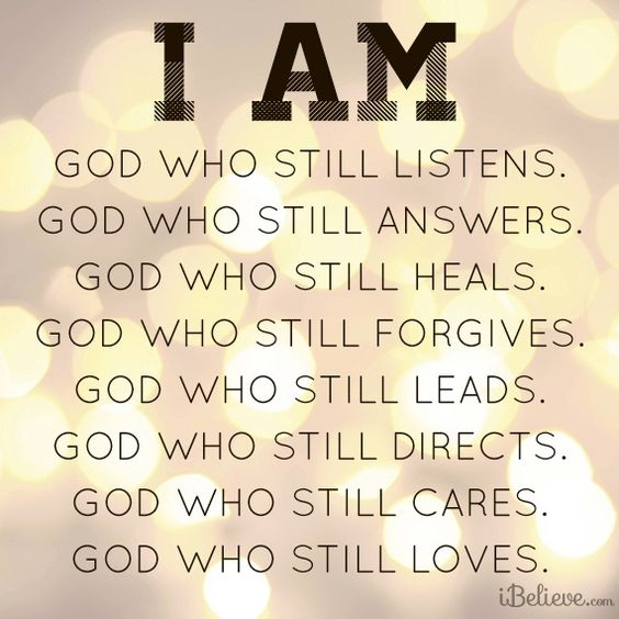 """I AM"" God who still:  Listens, answers, heals, forgives, leads, directs, cares, loves.  (At least a portion of these are explained in Exodus Chapters 4-6, as well as the entire life, death and resurrection of Jesus Christ.)  Source: iBelieve.com"