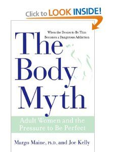 The Body Myth: Adult Women and the Pressure to be Perfect    by Margo Maine and Joe Kelly