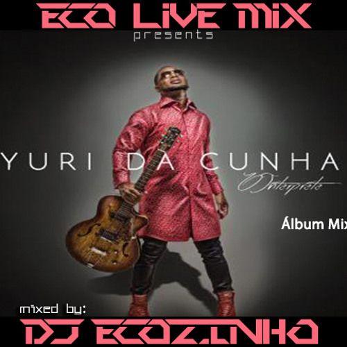 Eco Live Mix Com Dj Ecozinho Yuri Da Cunha O Interprete Album Mix 2015 Download Musica Baixar Dj Yuri Album