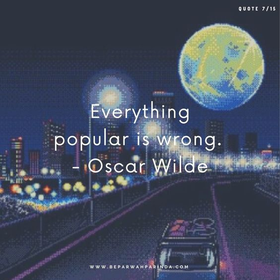 how to be successful motivational quotes beparwah parinda Everything popular is wrong. - Oscar Wilde