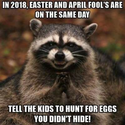Easter and April Fools Day are on the same day...