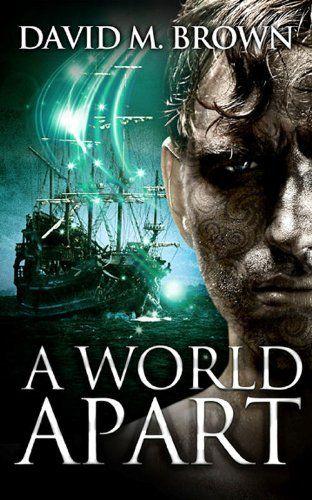 A World Apart (The Elencheran Chronicles) by David M. Brown: Books Worth Reading, Pirate Books, Books I Ve, Books 3, Books Tharrr, Book Covers, Book Reviews, Book Cover Design
