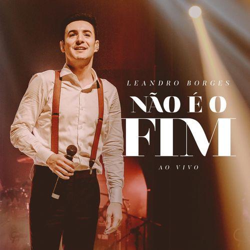 Nao E O Fim Ao Vivo Leandro Borges 2018 Download Gratis